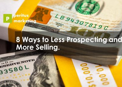 8 Ways to Less Prospecting and More Selling
