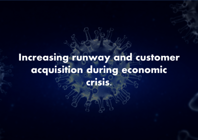 Increasing Runway and Customer Acquisition during the Economic Crisis