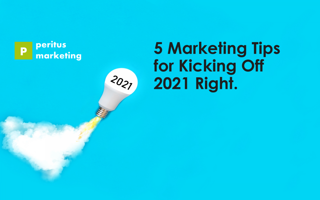 5 Marketing Tips for Kicking Off 2021 Right.